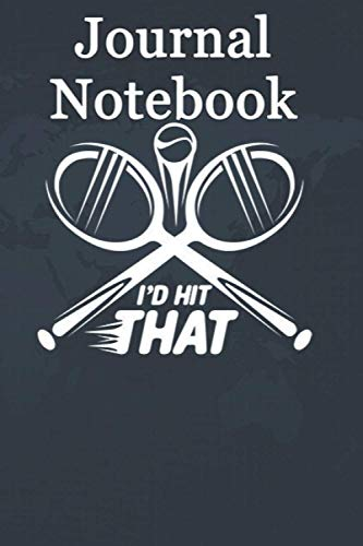 Journal Notebook, Composition Notebook: Id Hit That Tennis Ball With A Racquet Premium Size 6'' x 9'' x 100 Pages, Soft Cover, Matte Finish; perfect for creative writing, doodling, and more!