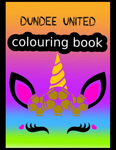 Dundee United Colouring Book: Dundee United FC Coloring Book, Dundee United Football Club, Dundee United FC Drawings, Dundee United FC Book, Dundee United FC