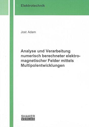Analyse und Verarbeitung numerisch berechneter elektromagnetischer Felder mittels Multipolentwicklungen (Berichte aus der Elektrotechnik)