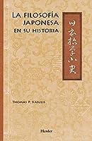 La filosofía japonesa en su historia/ Japanese Philosophy A Sourcebook