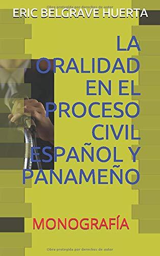 LA ORALIDAD EN EL PROCESO CIVIL ESPAÑOL Y PANAMEÑO: MONOGRAFÍA