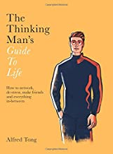 The Thinking Man's Guide to Life: How to Network, De-stress, Make Friends and Everything In-between