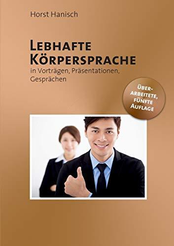 Lebhafte Körpersprache: In Vorträgen, Präsentationen, Gesprächen (Rhetorik, Präsentation, Persönlichkeit)