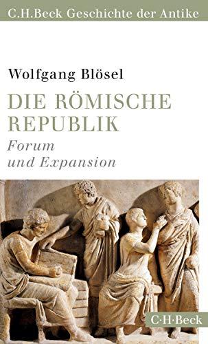 Die römische Republik: Forum und Expansion (C.H.Beck Geschichte der Antike)