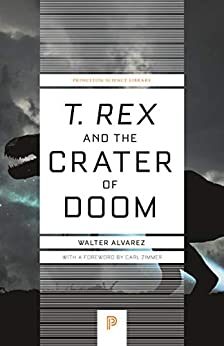 T. rex and the Crater of Doom (Princeton Science Library, 73) by [Walter Alvarez, Carl Zimmer]