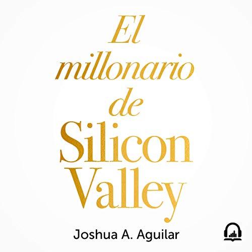 El millonario de Silicon Valley [The Silicon Valley Millionaire]  By  cover art