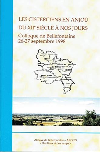 Les cisterciens en Anjou du XIIe siècle à nos jours : Colloque de Bellefontaine, 26-27 septembre 1998