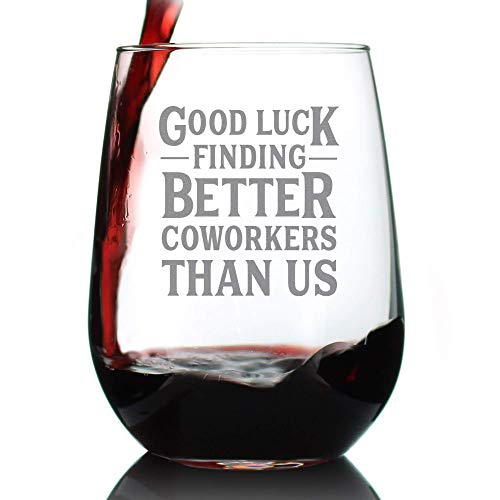 Good Luck Finding Better Coworkers Than Us - Funny Stemless Wine Glass Gift for Coworker - Fun Unique Office Gifts