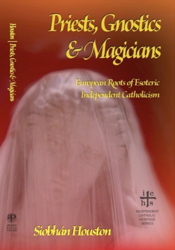 Priests, Gnostics and Magicians: European Roots of Esoteric Independent Catholicism (English Edition)