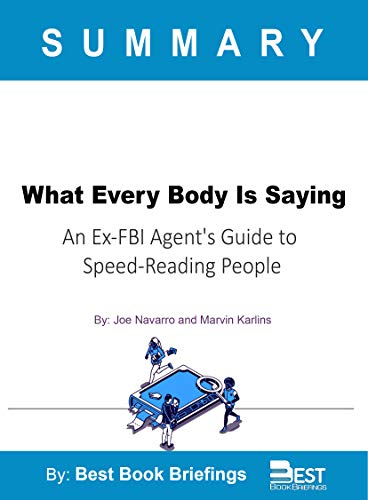 Summary of What Every Body is Saying by Joe Navarro: An Ex-FBI Agent's Guide to Speed-Reading People (English Edition)