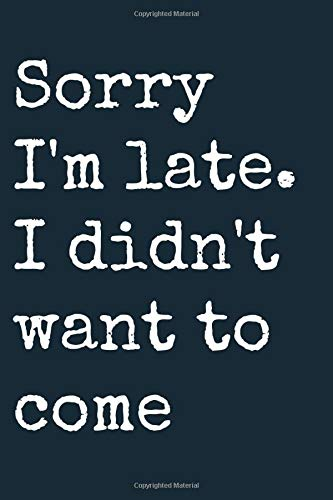 Sorry  I'm late.  I didn't want to come  Notebook Beautiful: Lined Notebook / Journal Gift, woman journal, 120 Pages, 6 x 9 inches, woman notebook ... Ruled, Notebook For Women, Notebook for Girls