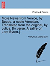 More News from Venice, by Beppo, a Noble Venetian. Translated from the Original, by Julius. [in Verse. a Satire on Lord Byron.]
