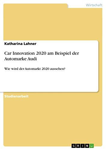 Car Innovation 2020 am Beispiel der Automarke Audi: Wie wird der Automarkt 2020 aussehen?