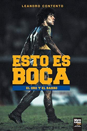 ESTO ES BOCA: EL ORO Y EL BARRO (futbol) (Boca Juniors)