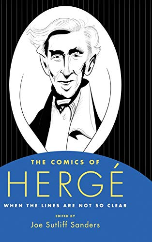 The Comics of Hergé: When the Lines Are Not So Clear (Critical Approaches to Comics Artists Series)