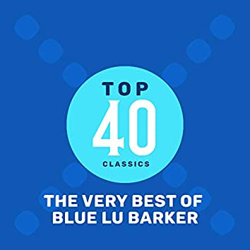 Top 40 Classics - The Very Best of Blue Lu Barker