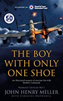 The Boy With Only One Shoe: An illustrated memoir of wartime life with Bomber Command (English Edition)