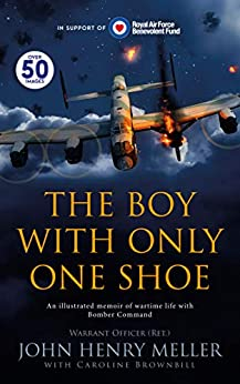 The Boy With Only One Shoe: An illustrated memoir of wartime life with Bomber Command by [John Henry Meller, Caroline Brownbill]