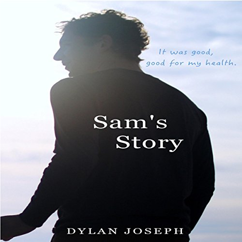 Sam's Story     It Was Good, Good for My Health              By:                                                                                                                                 Dylan Joseph                               Narrated by:                                                                                                                                 Dylan Joseph                      Length: 2 hrs and 52 mins     Not rated yet     Overall 0.0