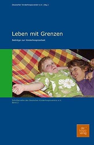 Leben mit Grenzen: Beiträge zur Kinderhospizarbeit (Schriftenreihe des Deutschen Kinderhospizverein e.V.)