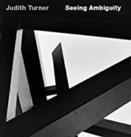 Judith Turner: Seeing Ambiguity: Phototgraphs of Architecture