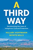 A Third Way: Decolonizing the Laws of Indigenous Cultural Protection