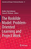 The Roskilde Model: Problem-Oriented Learning and Project Work (Innovation and Change in Professional Education, 12)