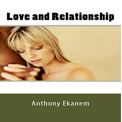 Love and Relationship                   By:                                                                                                                                 Anthony Ekanem                               Narrated by:                                                                                                                                 Brittany Pate                      Length: 1 hr     5 ratings     Overall 5.0