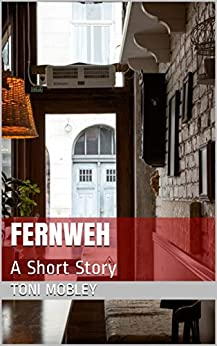 Fernweh: A Short Story by [Toni Mobley]