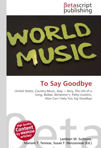 To Say Goodbye: United States, Country Music, Joey + Rory, The Life of a Song, Ballad, Alzheimer's, Patty Loveless, How Can I Help You Say Goodbye