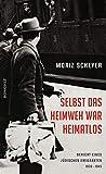 Selbst das Heimweh war heimatlos: Bericht eines jüdischen Emigranten, 1938-1945 - Moriz Scheyer