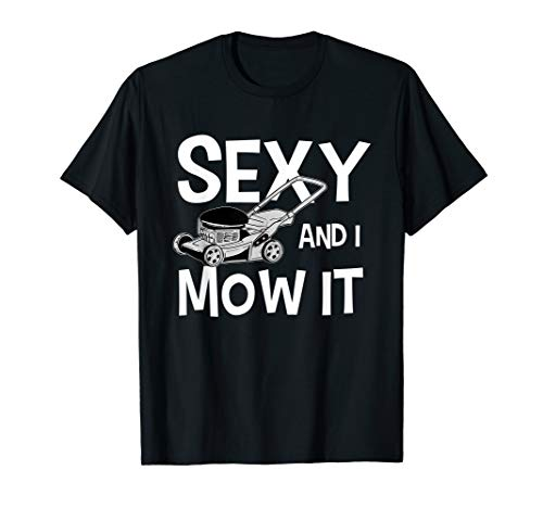Mens Funny Sexy And I Mow It Gar...