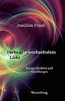 Farben in wechselndem Licht: Erzaehlungen und Kurzgeschichten