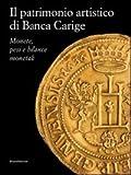 Il patrimonio artistico di Banca Carige. Monete, pesi e bilance monetali. Ediz. illustrata (Varia)
