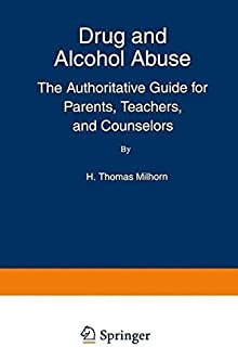 Drug And Alcohol Abuse: The Authoritative Guide For Parents, Teachers, And Counselors (The Language of Science)