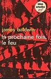 LA PROCHAINE FOIS, LE FEU - GALLIMARD - 26/08/1968