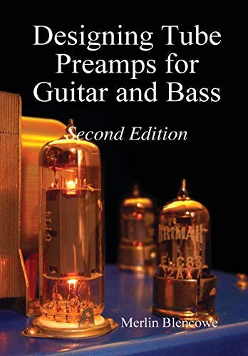 [Designing Valve Preamps for Guitar and Bass, Second Edition] [By: Blencowe, Merlin] [February, 2013]