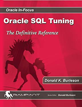 Advanced Oracle SQL Tuning: The Definitive Reference (Oracle In-Focus series)