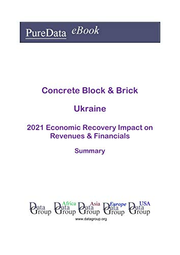 Concrete Block & Brick Ukraine Summary: 2021 Economic Recovery Impact on Revenues & Financials (English Edition)