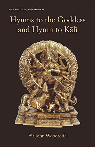 Hymns to the Goddess and Hymn to Kali (Major Works of Sir John Woodroffe Book 1) (English Edition)