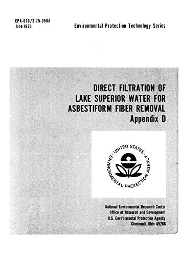 Direct Filtration Of Lake Superior Water For Asbestiform Fiber Removal - Appendix D Head Loss And Turbidity Curves For Individual Filter Runs (English Edition)