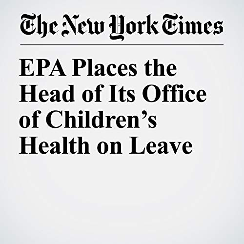 EPA Places the Head of Its Office of Children's Health on Leave copertina