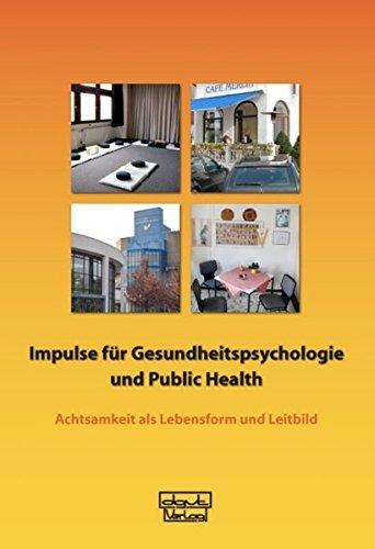 Impulse für Gesundheitspsychologie und Public Health: Achtsamkeit als Lebensform und Leitbild