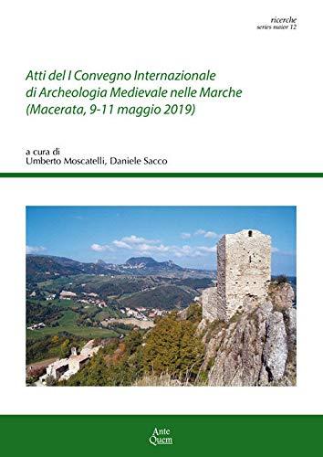 Atti del 1º Convegno Internazionale di archeologia medievale nelle Marche (Macerata, 9-11 maggio 2019)