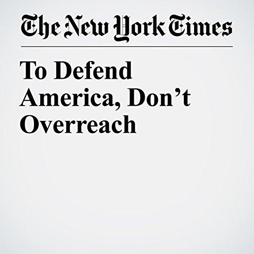 To Defend America, Don't Overreach copertina