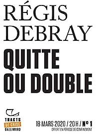 Tracts de Crise  - Quitte ou double par Régis Debray