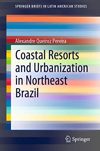 Coastal Resorts and Urbanization in Northeast Brazil (SpringerBriefs in Latin American Studies) (English Edition)