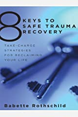 8 Keys to Safe Trauma Recovery: Take-Charge Strategies to Empower Your Healing (8 Keys to Mental Health) Kindle Edition