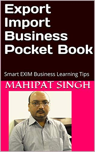 Export Import Business Pocket Book: Smart EXIM Business Learning Tips (3rd Book 1) by [Mahipat Singh]