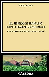 El espejo empañado: Sobre el realismo y e testimonio par Jorge Urrutia
